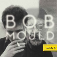 Bob Mould - Beauty & Ruin: 6/3 is the date to pick up Mr. Mould's latest work. Same crew as his well-received Silver Age LP, hot off the heels of his 1st solo album Workbook getting an overhaul. The cover does creep me out a little.