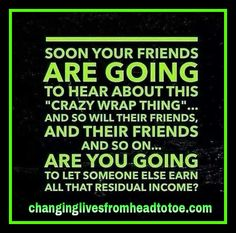 Why not join the Crazy Wrap Team?  Www.changinglivesfromheadtotoe.com