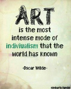 Art is the most intense form of individualism that  the world has known. ~ Oscar Wilde ♡