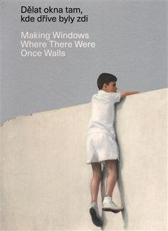 Dělat okna tam, kde dříve byly zdi ; Making Windows Where There Were Once Walls | Kosmas.cz - internetové knihkupectví