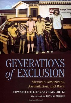 Generations of Exclusion: Mexican-Americans, Assimilation...
