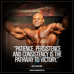 """""""Patience, persistence and consistency is the pathway to victory."""" Enjoy this great quote about the pathway to victory from Kai Greene the bodybuilder!"""