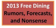 2013 Disney World Free Dining - Rumors Forecasts and Nonsense!  Good to know!