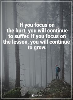 If you focus on the hurt, you will continue to suffer. If you focus on the lesson, you will continue to grow. #powerofpositivity #positivewords #positivethinking #inspirationalquote #motivationalquotes #quotes #life #love #hope #faith #respect #focus #grow #suffer #hurt #lesson #lessonlearned