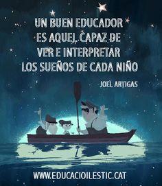 """""""Un buen educador es aquel capaz de ver e interpretar los sueños de cada niño""""…"""