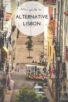 Alternative Lisbon: A Mini Guide - Bairro Alto, backstreets of Alfama, Flea Market, Miraduoro de Santa Caterina lookout, street art, etc