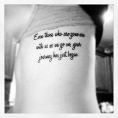 Even those who are gone are with us as we go on, your journey has just begun. Love this tattoo
