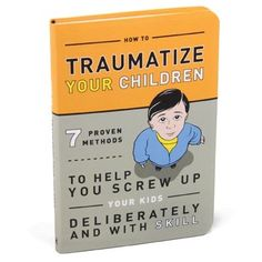 Book - How To Traumatize Your Children - Independence Studios , haha