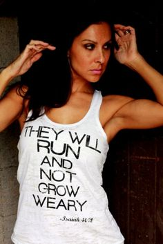 Christian running tank top http://www.etsy.com/listing/122798531/they-will-run-and-not-grow-weary-burnout