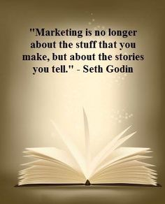 """""""Marketing is no longer about the stuff you make, but about the stories you tell."""" @Sethgodin #socialmedia #inspiration"""