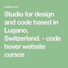 Studio for design and code based in Lugano, Switzerland. - code hover website cursos