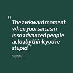 Sarcastic Quotes About Stupid People | ... when your sarcasm is so advanced people actually think you're stupid