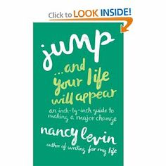 Jump . . . And Your Life Will Appear: An Inch-by-Inch Guide to Making a Major Change: Nancy Levin: 9781452588575: Amazon.com: Books