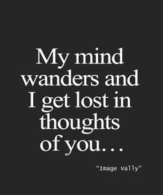 MY MIND WANDERS!  Love Quotes, Friendship Quotes, Life Quotes, Wisdom Quotes, Nature, Pets, Tattoos, Historical Places.