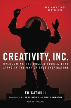 Creativity, Inc. : overcoming the unseen forces that stand in the way of true inspiration Ed Catmull, President of Pixar and Disney Animation, with Amy Wallace. Steve Jobs, Disney Pixar, Wall E, New Books, Good Books, Books To Read, Reading Lists, Book Lists, Reading Habits