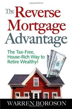The Reverse Mortgage Advantage: The Tax-Free, House Rich Way to Retire Wealthy! by Warren Boroson. $8.78. Publication: June 16, 2006. Publisher: McGraw-Hill; 1 edition (June 16, 2006). Author: Warren Boroson. Save 60% Off!