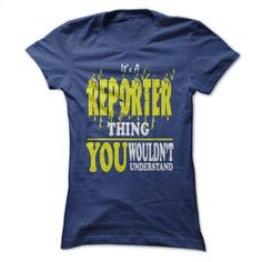 It is a Reporter thing you wouldn't understand T Shirt, Hoodie, Sweatshirts - make your own t shirt #tee #Tshirt
