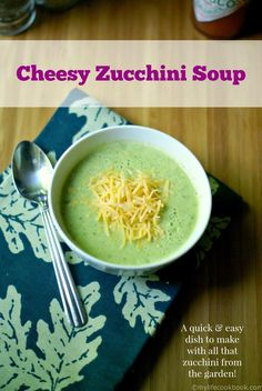 Cheesy Zucchini Soup is a quick and easy dish to make and uses all ...