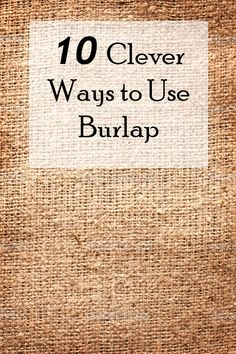 I knew there was a reason I saved all my burlap.  My personal favorite is the wreath, though.  :o)  (10 Great Ways to Rock the Burlap)