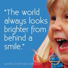 """""""The world always looks brighter from behind a smile."""""""