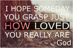 """I HOPE SOMEDAY YOU GRASP JUST HOW LOVED YOU REALLY ARE. -- GOD"" #younglife #wyldlife"