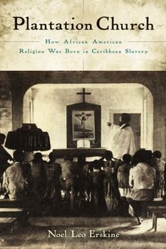 Plantation Church: How African American Religion was Born in Caribbean Slavery by: Noel Leo Erskine, 04 03 2014 Black History Books, Black History Facts, Black Books, Black Power, African American Books, American Women, American Story, American Religion, Religious Experience