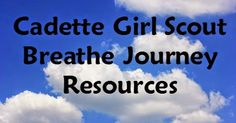 The Girl Scout Cadette Breathe Journey is one that the girls can learn a lot from. Here is a list of resources for them and for you, their ...