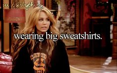 Wearing big sweatshirts.  Omg watched that episode last night and started crying I miss it so much