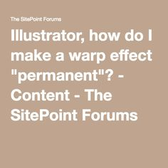 """Illustrator, how do I make a warp effect """"permanent""""? - Content - The SitePoint Forums"""