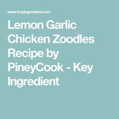 Lemon Garlic Chicken Zoodles Recipe by PineyCook - Key Ingredient