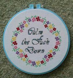 """""""Calm the fuck down"""" cross stitch"""