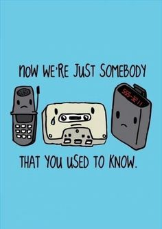 Now we're just somebody that you used to know.