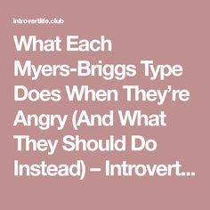 What Each Myers-Briggs Type Does When They're Angry (And What They Should Do Instead) – Introvert Life