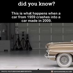 This is what happens when a car from 1959 crashes into a car made in 2009. Source