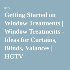 Getting Started on Window Treatments | Window Treatments - Ideas for Curtains, Blinds, Valances | HGTV