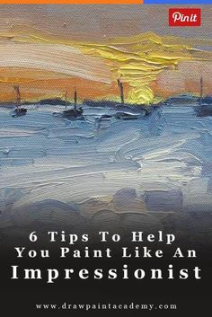 6 Tips To Help You Paint Like An Impressionist #OilPaintingBeginner