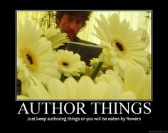 Just keep authoring things or you will be eaten by flowers - Alara Rogers