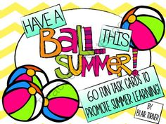 Have a BALL This Summer! Summer Task Cards for Students Entering Grades 3-5 from Blair Turner on TeachersNotebook.com (15 pages)  - Prevent summer learning loss and motivate students with these fun summer task cards!