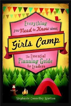 "Little LDS Ideas: {Blog Tour} ""Everything You Need to Know About Girls Camp"" by Stephanie Worlton"