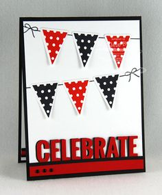 Accent It - Celebrate Die-namics - MIchele Boyer Handmade Birthday Cards, Greeting Cards Handmade, Embroidery Cards, Pennant Banners, Mft Stamps, Get Well Cards, Graduation Cards, Paper Cards, Creative Cards