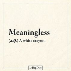 Meaningless (adj.) A white crayon. The best so far in this dictionary