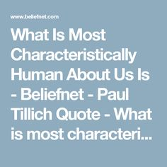 What Is Most Characteristically Human About Us Is - Beliefnet - Paul Tillich Quote - What is most characteristically human about us is