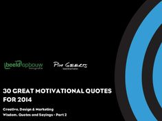 Great motivational quotes for 2014: 30 best Creative, Design & Marketing Quotes - Part 2 by Mike Hendrixen via slideshare