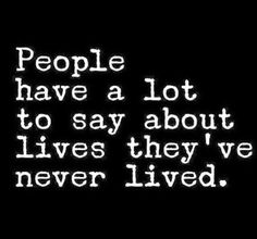People think they know what my life has been. Wisdom Quotes, True Quotes, Words Quotes, Great Quotes, Wise Words, Quotes To Live By, Motivational Quotes, Funny Quotes, Inspirational Quotes