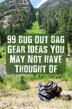 99 Bug Out Bag Gear Ideas You May Not Have Thought Of - Have you thought of…