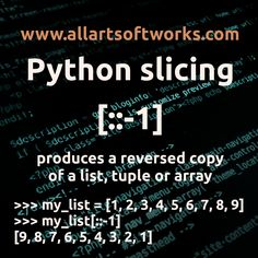 One of the greatest #python #core #feature is #slicing in #reverse: it creates a copy of the #list, #tuple or #array and puts it #backwards with a simple #command.  More #snippets, #foss #code, #tutorials and #free #software at #allartsoftworks - www.allartsoftworks.com