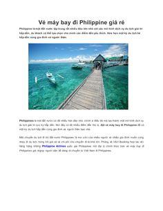 Một chuyến du lịch đi tới đất nước Philippines là mơ ước của nhiều người và nhiều gia đình muốn cùng nhau đi du lịch, trong khi giá cả và chi phí cho chuyến đi là khá lớn. Phòng vé V&V Booking hợp tác với hãng hàng không quốc gia Philioppines mở đại lý chính thức bán vé máy bay đi Philippines giá rẻ giúp người dân dễ dàng di chuyển từ  Việt Nam đi Philippines.