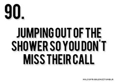 they always call as soon as you get shampoo in your hair!