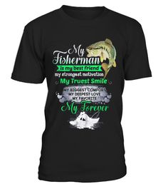 My Fisherman - My Forever  #gift #idea #shirt #image #funny #fishingshirt #mother #father #lovefishing