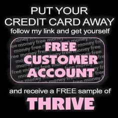 FREE 5 day sample of Thrive ! Want a chance to receive it ? This is how... I just need you to check out my site and create your free customer account, that way you can browse all of the products, check out the information on them and see how awesome Thrive is!! For every person who does this, will be entered into the drawing to receive the FREE 5 day sample from me. :) You will love it and want to become a Thriver! I will draw the winning name on September 15th! http://mbpellegrin.le-vel.com